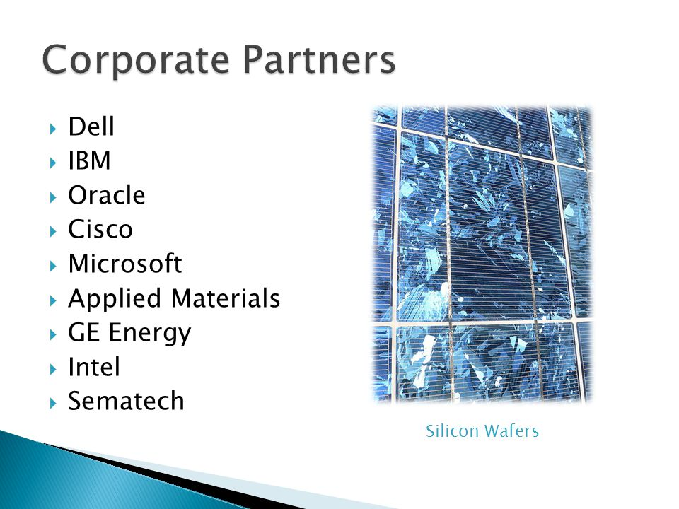  Dell  IBM  Oracle  Cisco  Microsoft  Applied Materials  GE Energy  Intel  Sematech Silicon Wafers