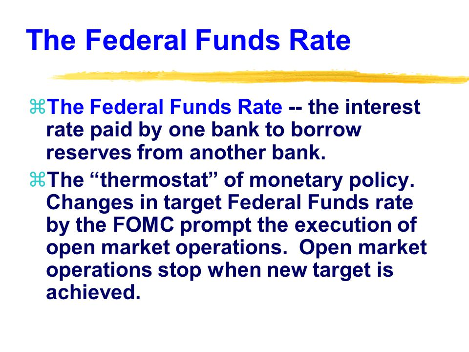 The Federal Funds Rate zThe Federal Funds Rate -- the interest rate paid by one bank to borrow reserves from another bank.