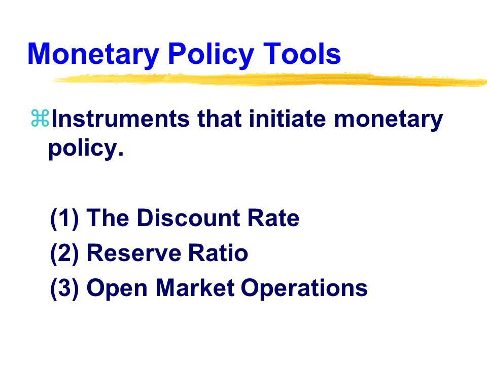 Monetary Policy Tools zInstruments that initiate monetary policy.