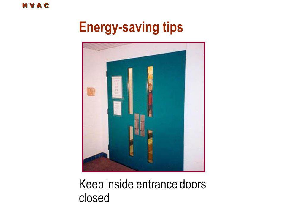 Energy-saving tips Keep inside entrance doors closed H V A C