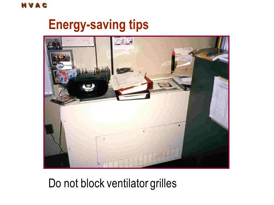 Energy-saving tips Do not block ventilator grilles H V A C