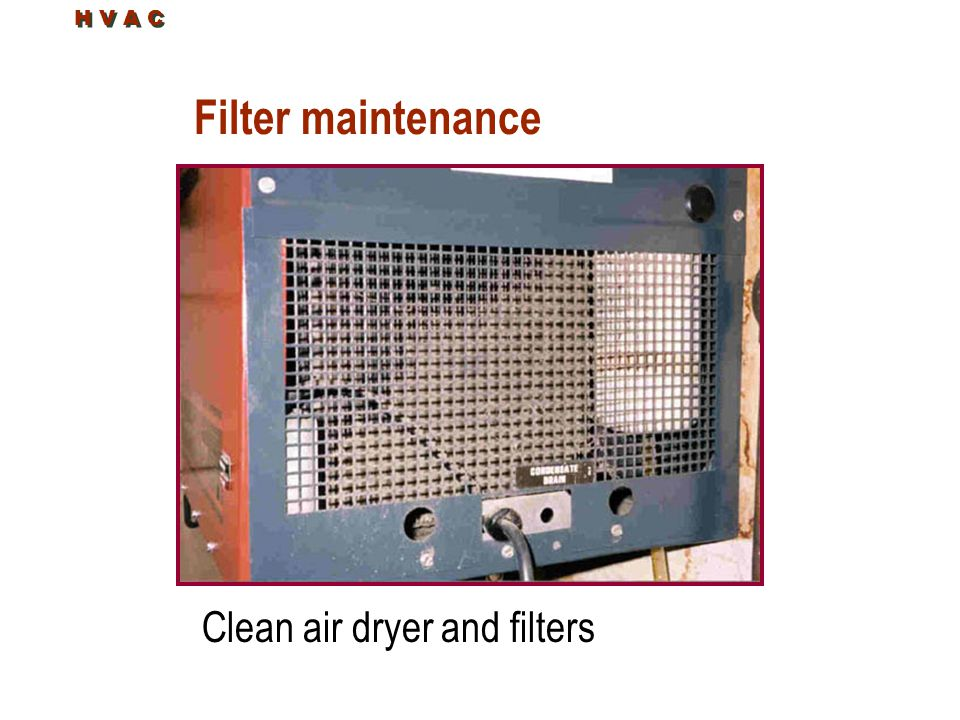 Filter maintenance Clean air dryer and filters H V A C