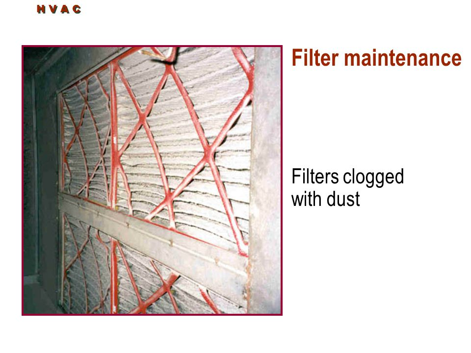 Filter maintenance Filters clogged with dust H V A C