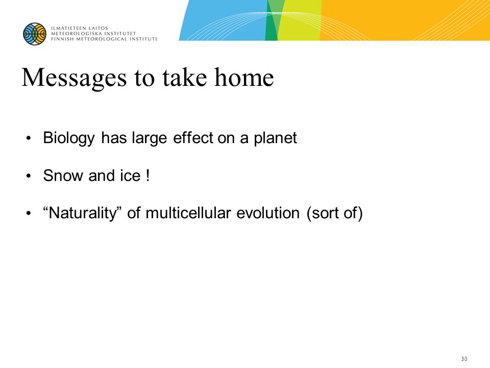 30 Messages to take home Biology has large effect on a planet Snow and ice .