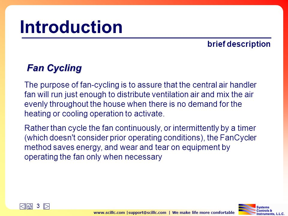 www.scillc.com |support@scillc.com | We make life more comfortable 24 Ventilation Damper Cycling General The purpose of cycling the ventilation damper is to limit the possibility of over-ventilating, which could cause unnecessary space conditioning energy to be used.