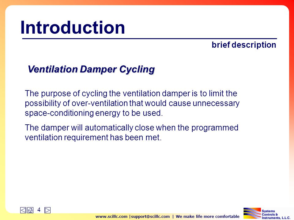 www.scillc.com |support@scillc.com | We make life more comfortable 4 Introduction The purpose of cycling the ventilation damper is to limit the possibility of over-ventilation that would cause unnecessary space-conditioning energy to be used.