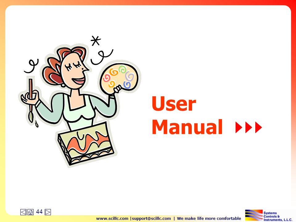 www.scillc.com |support@scillc.com | We make life more comfortable 44 User Manual