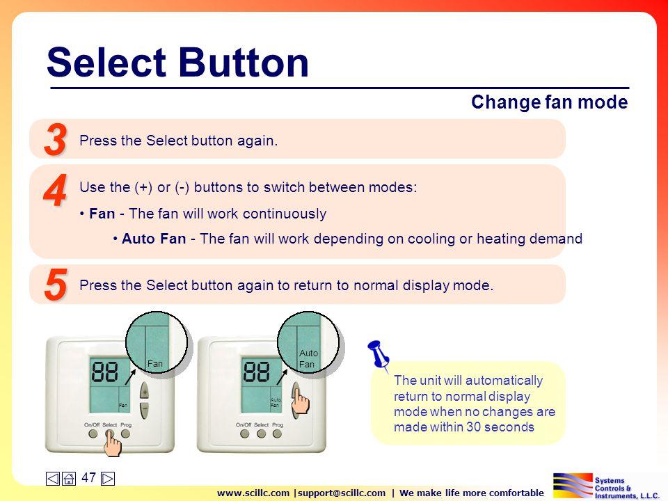 www.scillc.com |support@scillc.com | We make life more comfortable 47 Change fan mode Press the Select button again.