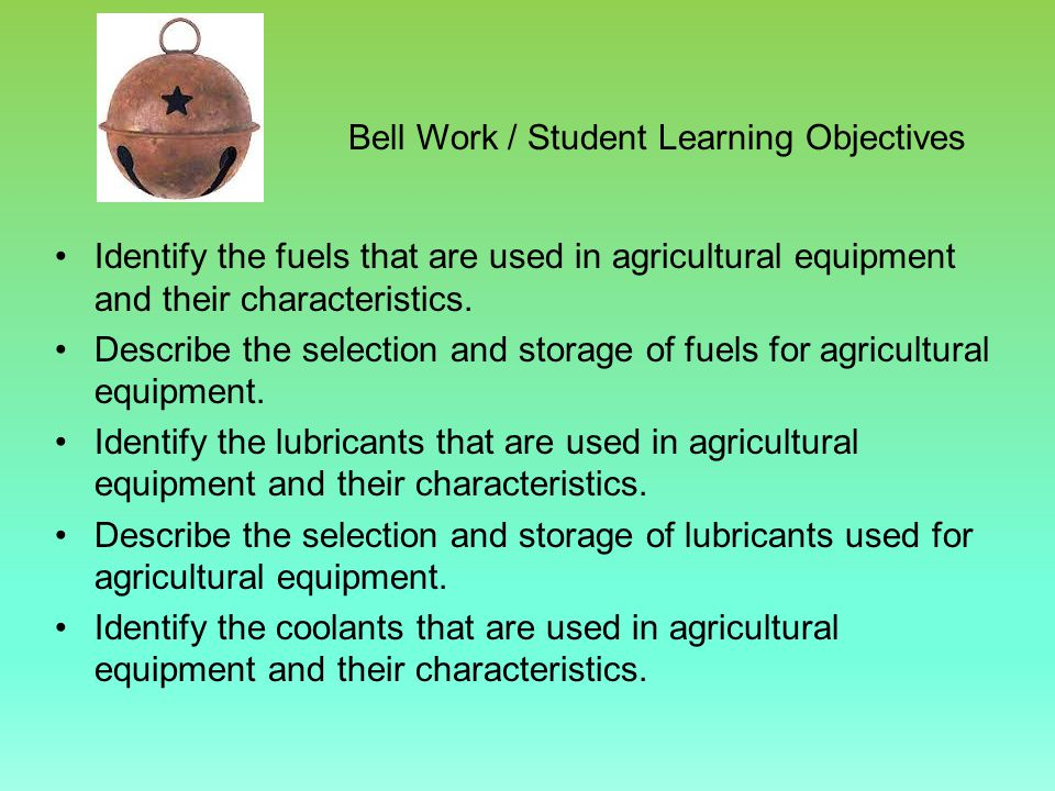 Bell Work / Student Learning Objectives Identify the fuels that are used in agricultural equipment and their characteristics.