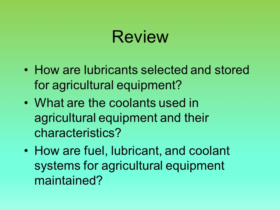 Review How are lubricants selected and stored for agricultural equipment.