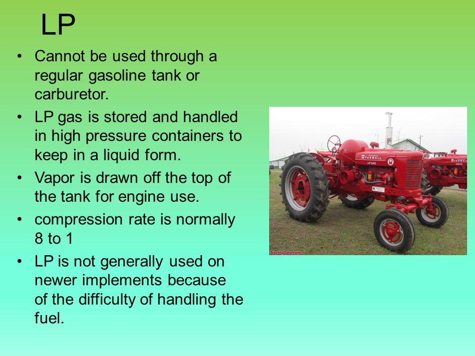 LP Cannot be used through a regular gasoline tank or carburetor.