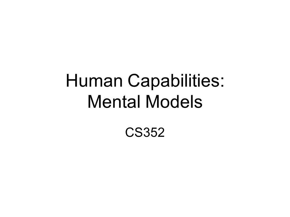 Human Capabilities: Mental Models CS352
