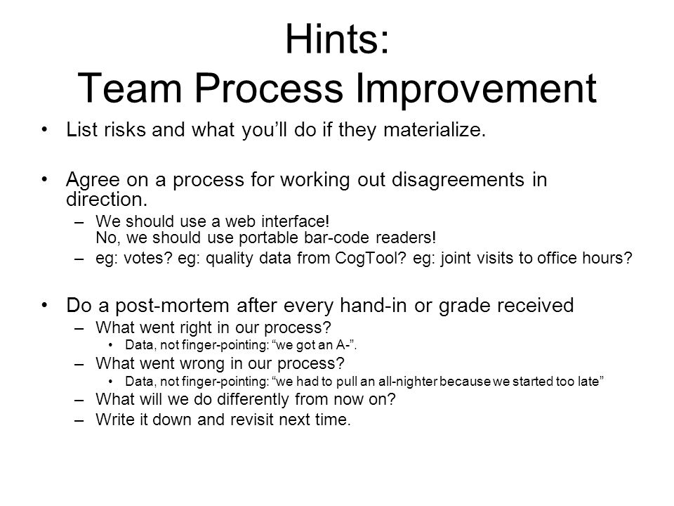 Hints: Team Process Improvement List risks and what you'll do if they materialize.