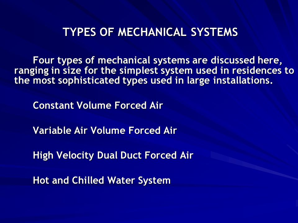 TYPES OF MECHANICAL SYSTEMS Four types of mechanical systems are discussed here, ranging in size for the simplest system used in residences to the mos