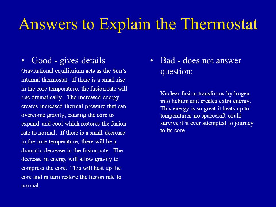 Answers to Explain the Thermostat Good - gives details Gravitational equilibrium acts as the Sun's internal thermostat.