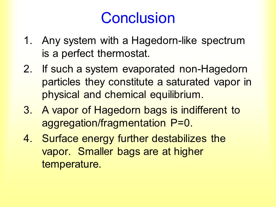 Conclusion 1.Any system with a Hagedorn-like spectrum is a perfect thermostat. 2.If such a system evaporated non-Hagedorn particles they constitute a