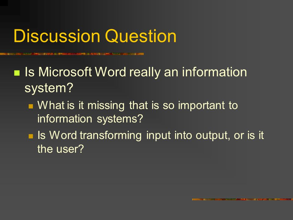 Discussion Question Is Microsoft Word really an information system.