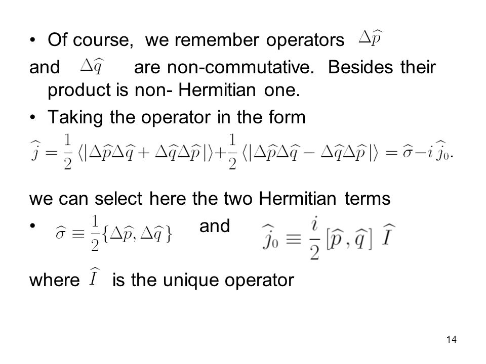15 It is easily to see that the operator reminds the expression of standard fluctuations correlator of coordinate and momentum in the classical probabilities theory.