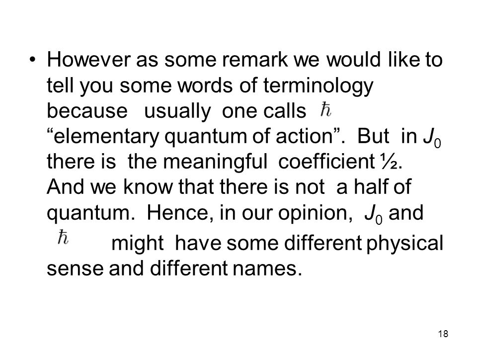 18 However as some remark we would like to tell you some words of terminology because usually one calls elementary quantum of action .