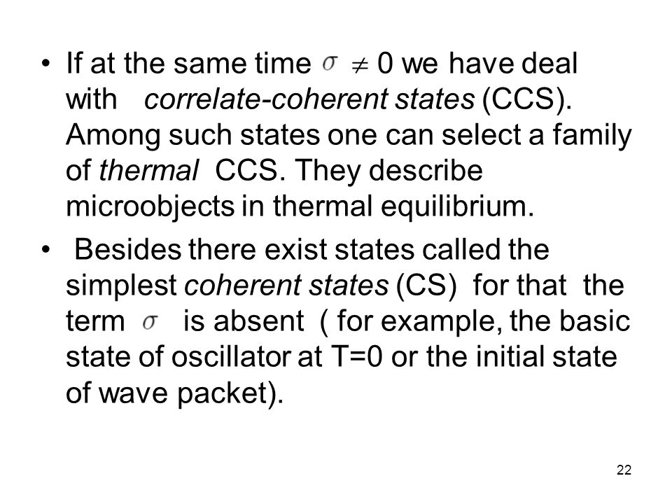 23 We can pass from each this CS to CCS using (u,v)- Bogoliubov transformations with parameters depending either on temperature or on time.