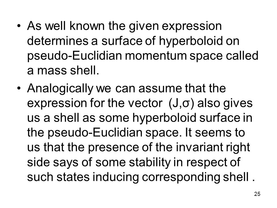 25 As well known the given expression determines a surface of hyperboloid on pseudo-Euclidian momentum space called a mass shell.