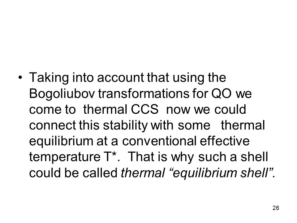 26 Taking into account that using the Bogoliubov transformations for QO we come to thermal CCS now we could connect this stability with some thermal equilibrium at a conventional effective temperature T*.