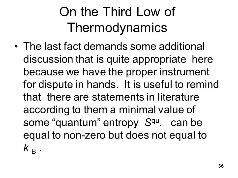 36 On the Third Low of Thermodynamics The last fact demands some additional discussion that is quite appropriate here because we have the proper instrument for dispute in hands.