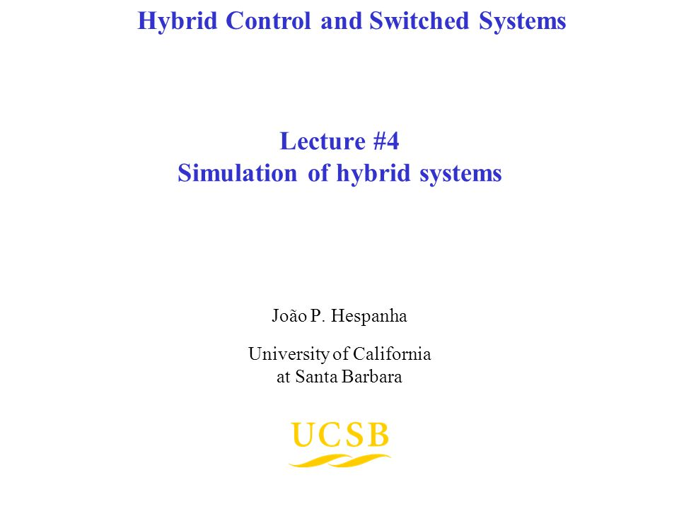 Lecture #4 Simulation of hybrid systems João P. Hespanha University of California at Santa Barbara Hybrid Control and Switched Systems