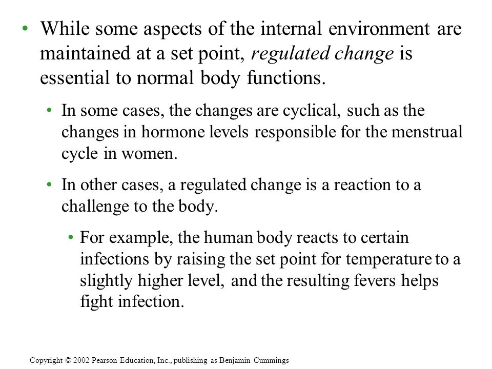 While some aspects of the internal environment are maintained at a set point, regulated change is essential to normal body functions.