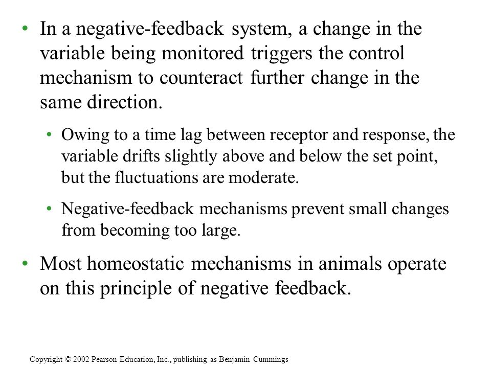 In a negative-feedback system, a change in the variable being monitored triggers the control mechanism to counteract further change in the same direction.