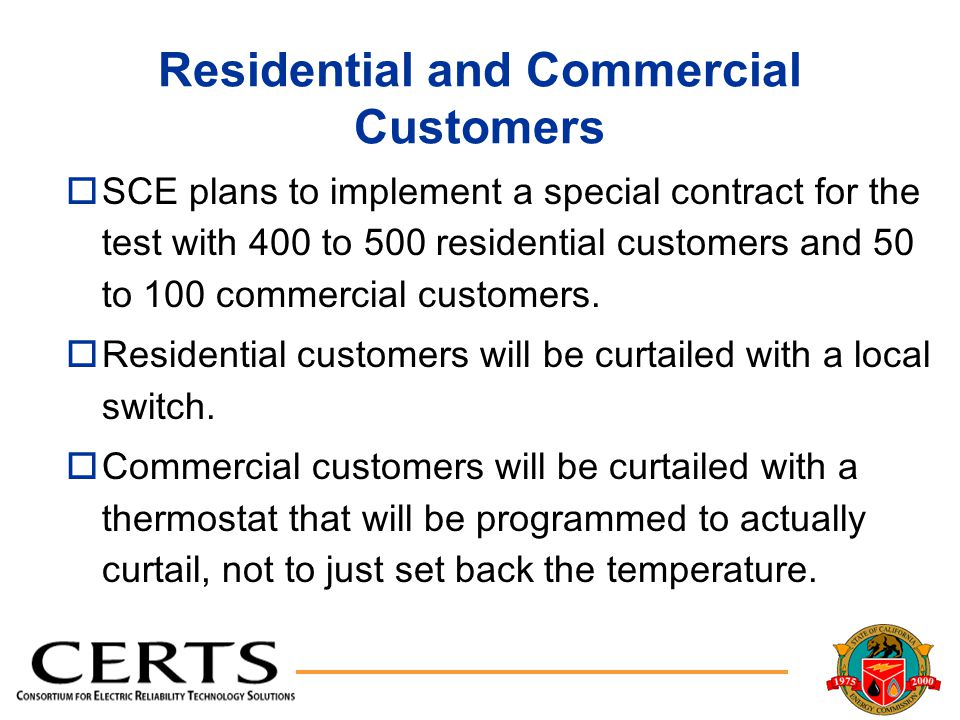 Residential and Commercial Customers oSCE plans to implement a special contract for the test with 400 to 500 residential customers and 50 to 100 commercial customers.
