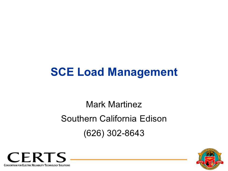 SCE Load Management Mark Martinez Southern California Edison (626) 302-8643
