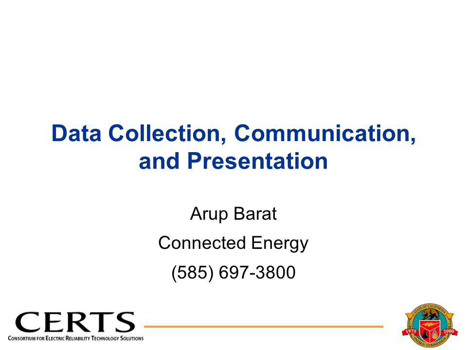 Data Collection, Communication, and Presentation Arup Barat Connected Energy (585) 697-3800