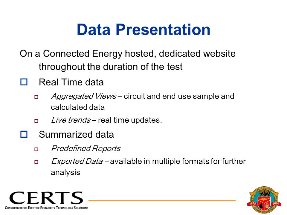 Data Presentation On a Connected Energy hosted, dedicated website throughout the duration of the test oReal Time data o Aggregated Views – circuit and end use sample and calculated data o Live trends – real time updates.