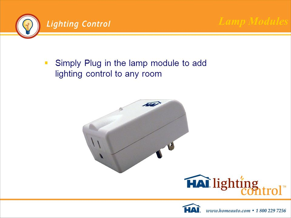 Lamp Modules  Simply Plug in the lamp module to add lighting control to any room