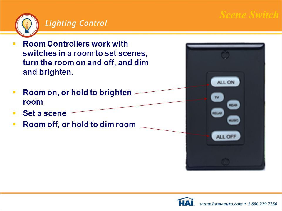 Scene Switch  Room Controllers work with switches in a room to set scenes, turn the room on and off, and dim and brighten.