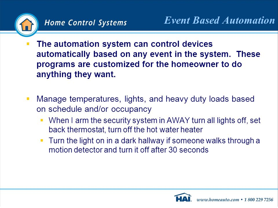 Event Based Automation  The automation system can control devices automatically based on any event in the system.