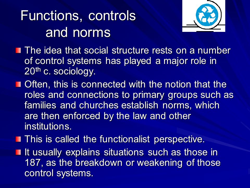 Functions, controls and norms The idea that social structure rests on a number of control systems has played a major role in 20 th c.