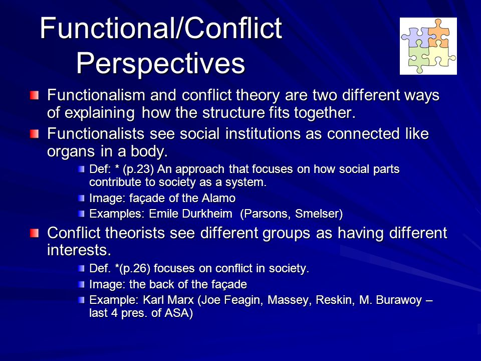 Functional/Conflict Perspectives Functionalism and conflict theory are two different ways of explaining how the structure fits together.