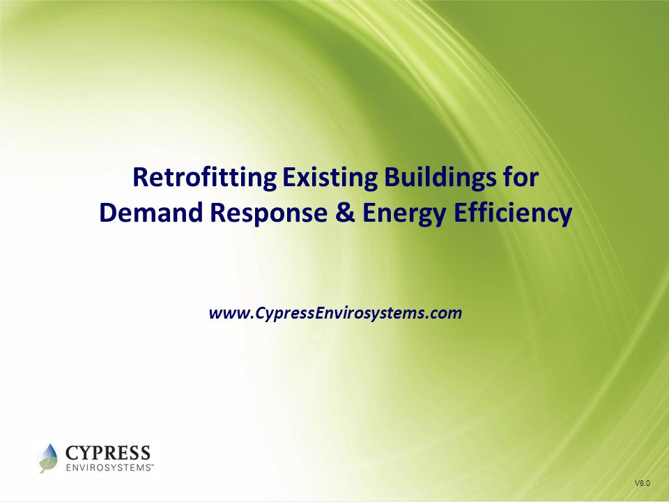 Retrofitting Existing Buildings for Demand Response & Energy Efficiency www.CypressEnvirosystems.com V6.0