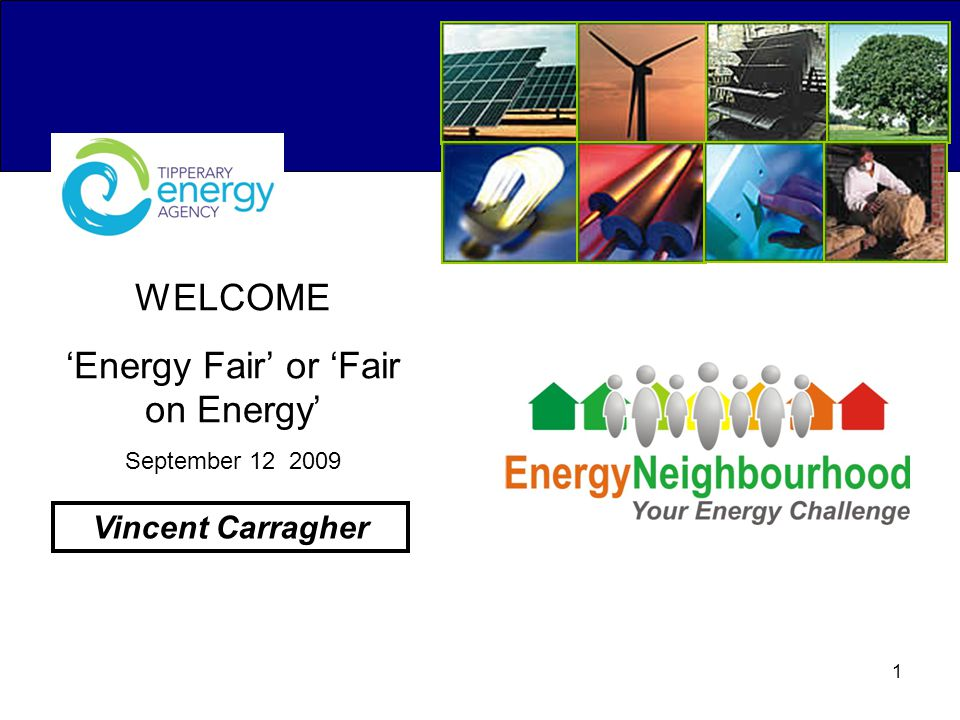1 WELCOME 'Energy Fair' or 'Fair on Energy' September 12 2009 Vincent Carragher