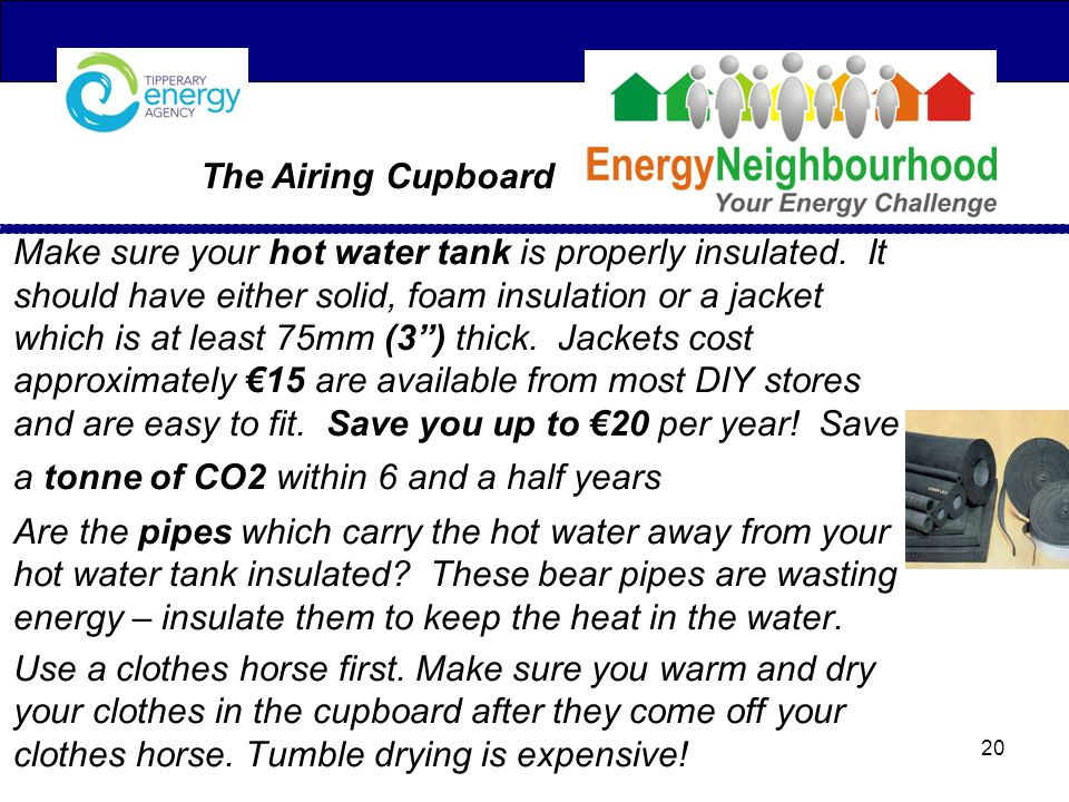 The Airing Cupboard Make sure your hot water tank is properly insulated.
