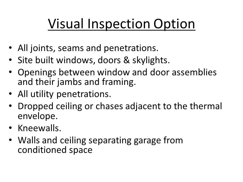 Visual Inspection Option All joints, seams and penetrations.