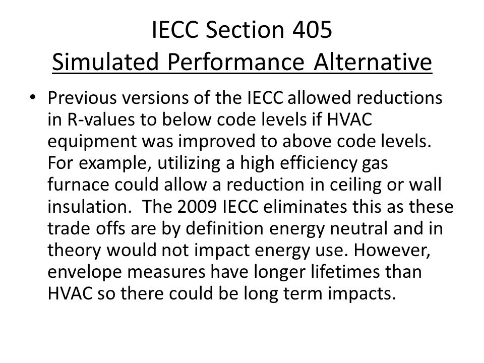 IECC Section 405 Simulated Performance Alternative Previous versions of the IECC allowed reductions in R-values to below code levels if HVAC equipment