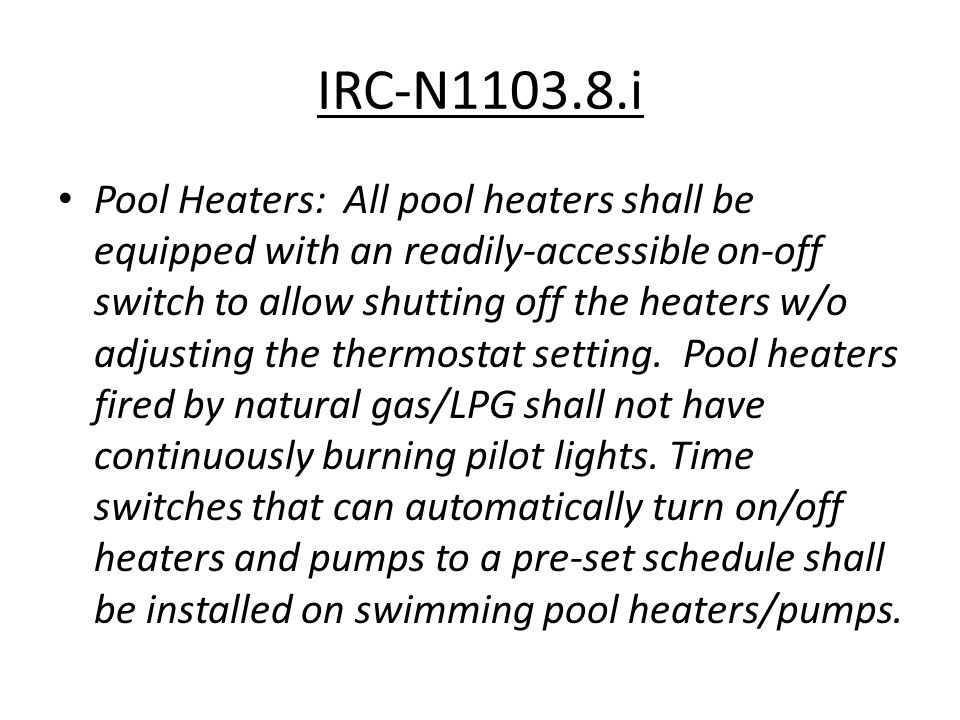 IRC-N1103.8.i Pool Heaters: All pool heaters shall be equipped with an readily-accessible on-off switch to allow shutting off the heaters w/o adjustin