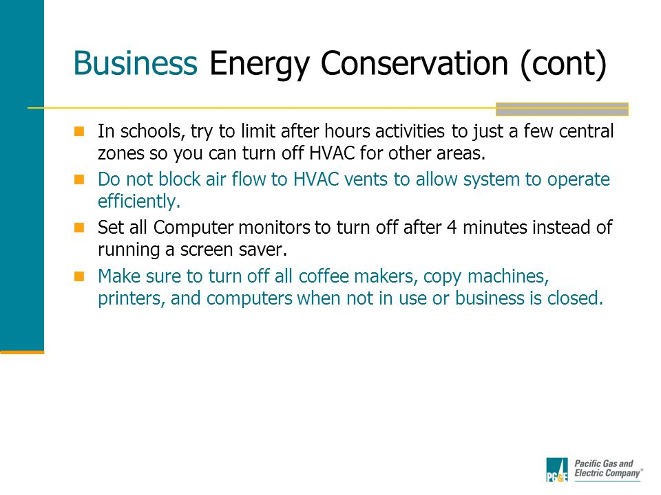 Business Energy Conservation (cont) In schools, try to limit after hours activities to just a few central zones so you can turn off HVAC for other areas.