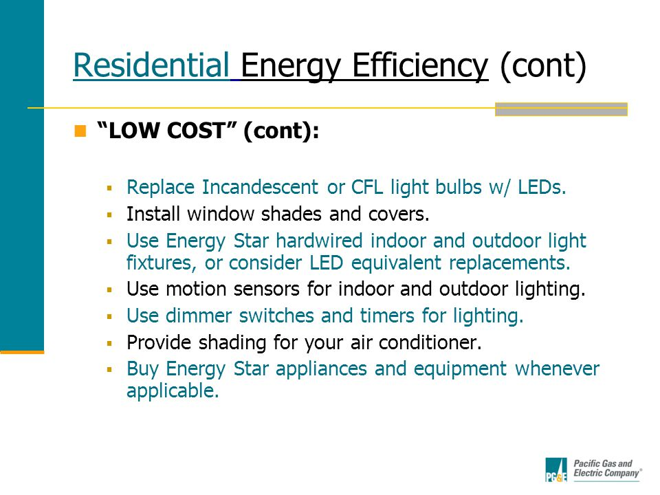 Residential Energy Efficiency (cont) LOW COST (cont):  Replace Incandescent or CFL light bulbs w/ LEDs.