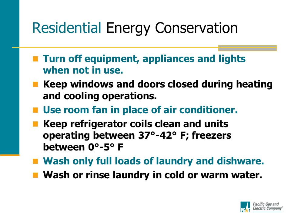 Residential Energy Conservation Turn off equipment, appliances and lights when not in use.