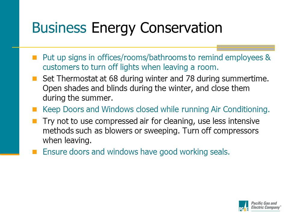 Business Energy Conservation Put up signs in offices/rooms/bathrooms to remind employees & customers to turn off lights when leaving a room.