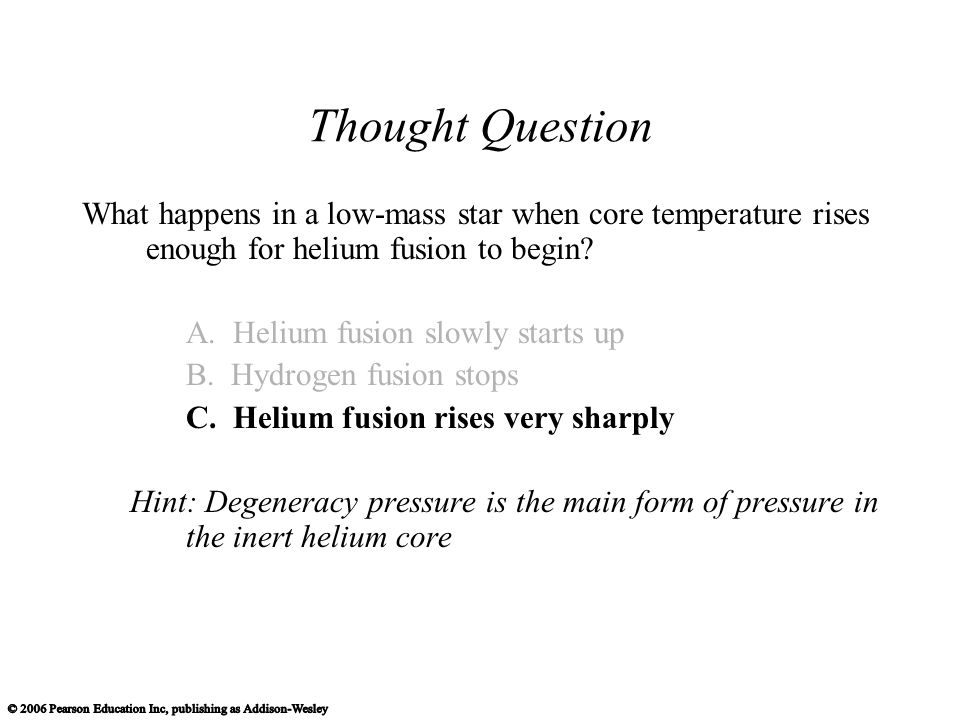 Thought Question What happens in a low-mass star when core temperature rises enough for helium fusion to begin.
